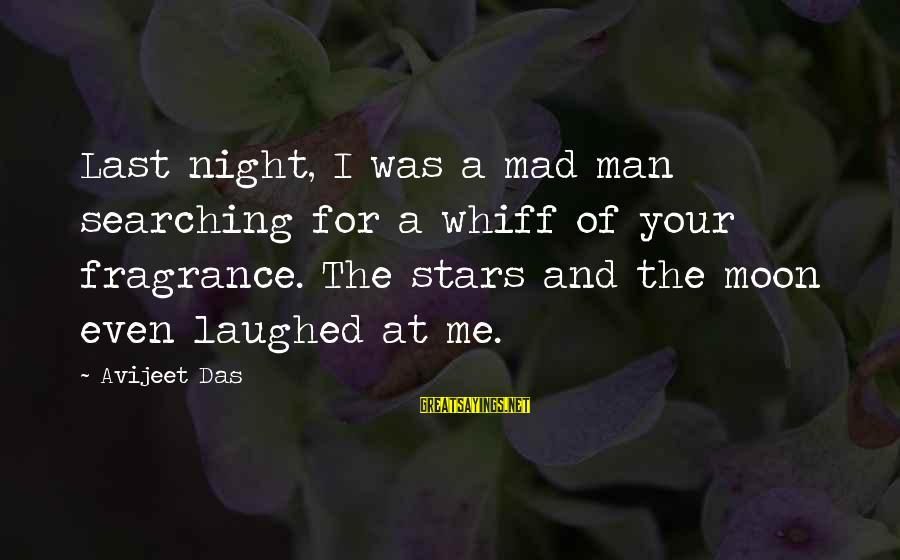 Searching Quotes And Sayings By Avijeet Das: Last night, I was a mad man searching for a whiff of your fragrance. The