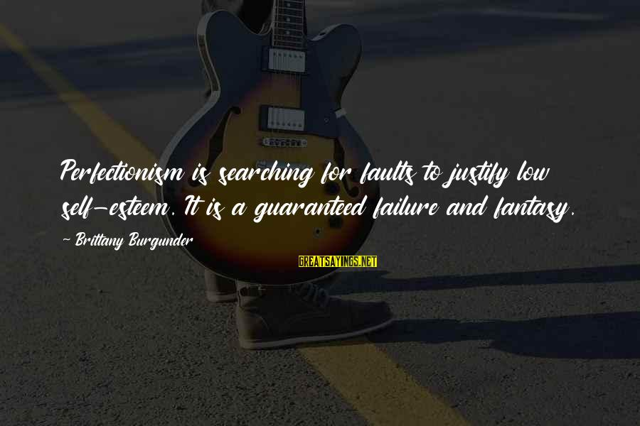 Searching Quotes And Sayings By Brittany Burgunder: Perfectionism is searching for faults to justify low self-esteem. It is a guaranteed failure and