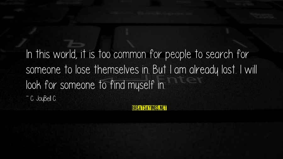 Searching Quotes And Sayings By C. JoyBell C.: In this world, it is too common for people to search for someone to lose