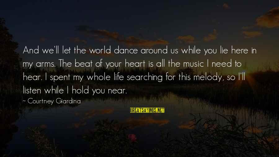 Searching Quotes And Sayings By Courtney Giardina: And we'll let the world dance around us while you lie here in my arms.