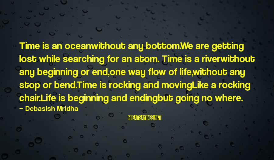 Searching Quotes And Sayings By Debasish Mridha: Time is an oceanwithout any bottom.We are getting lost while searching for an atom. Time