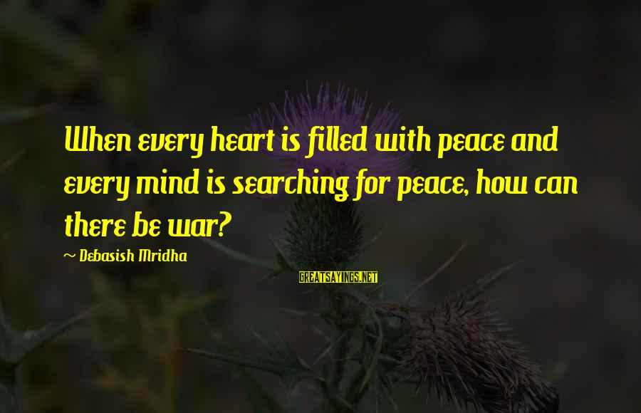 Searching Quotes And Sayings By Debasish Mridha: When every heart is filled with peace and every mind is searching for peace, how