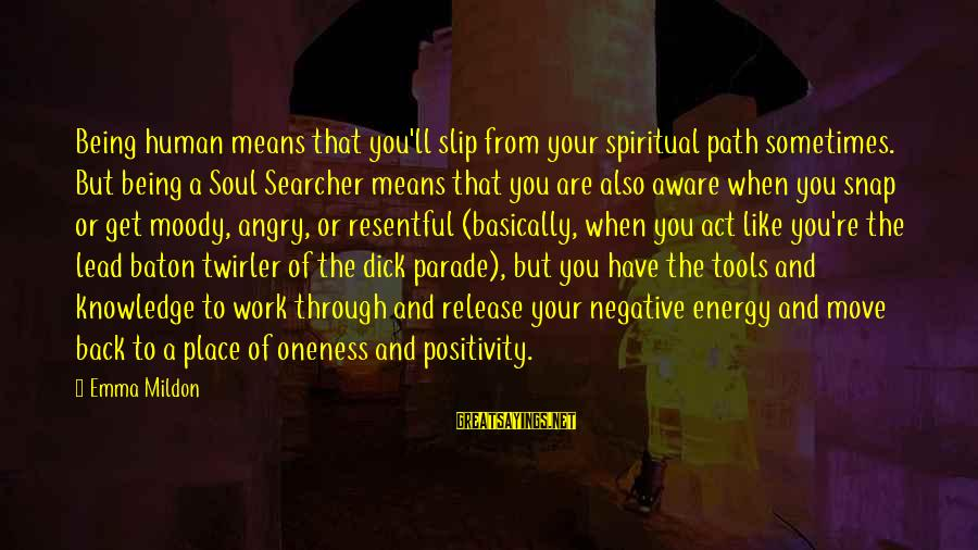 Searching Quotes And Sayings By Emma Mildon: Being human means that you'll slip from your spiritual path sometimes. But being a Soul