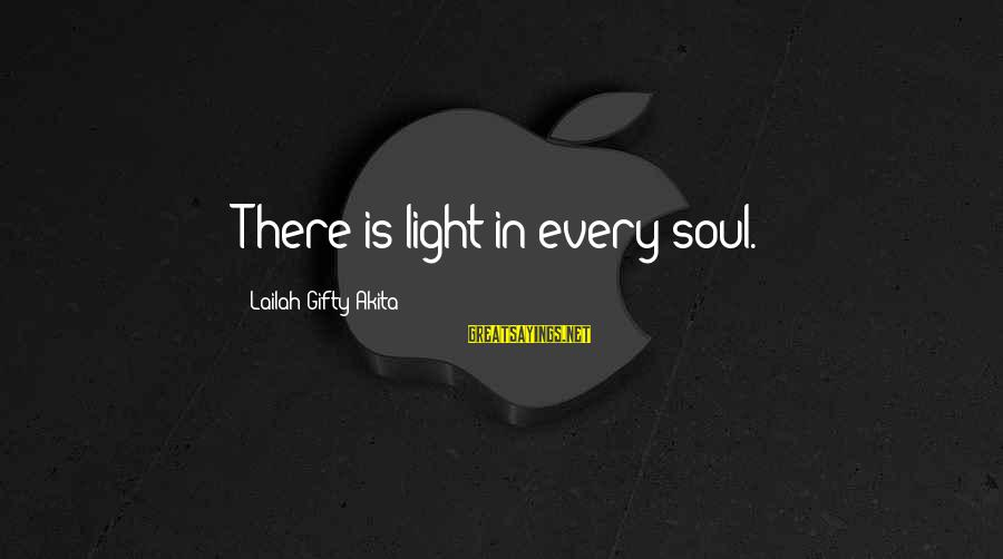 Searching Quotes And Sayings By Lailah Gifty Akita: There is light in every soul.