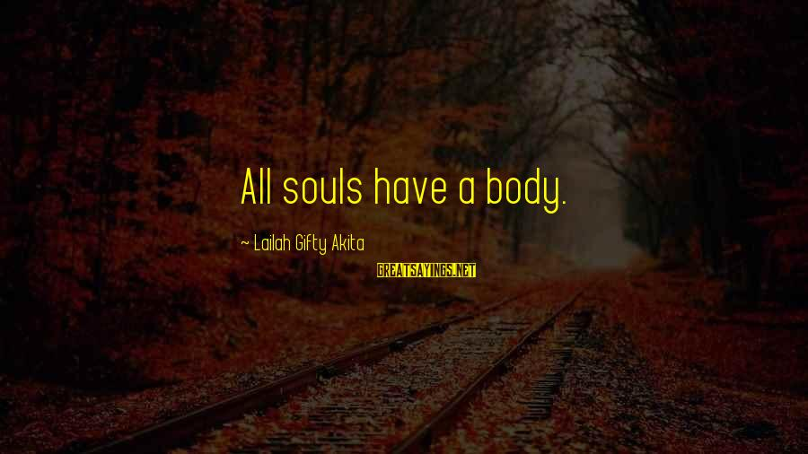 Searching Quotes And Sayings By Lailah Gifty Akita: All souls have a body.