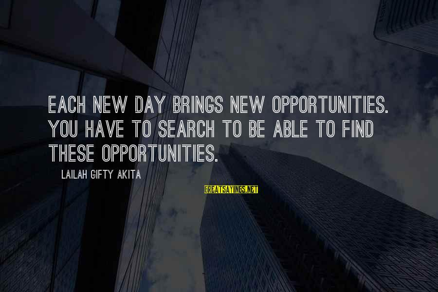 Searching Quotes And Sayings By Lailah Gifty Akita: Each new day brings new opportunities. You have to search to be able to find