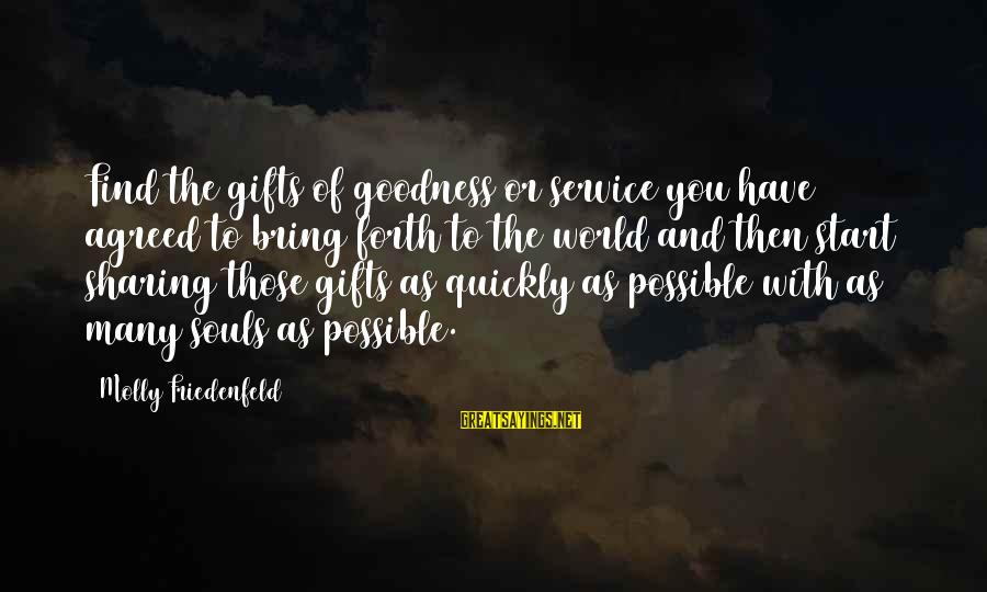 Searching Quotes And Sayings By Molly Friedenfeld: Find the gifts of goodness or service you have agreed to bring forth to the