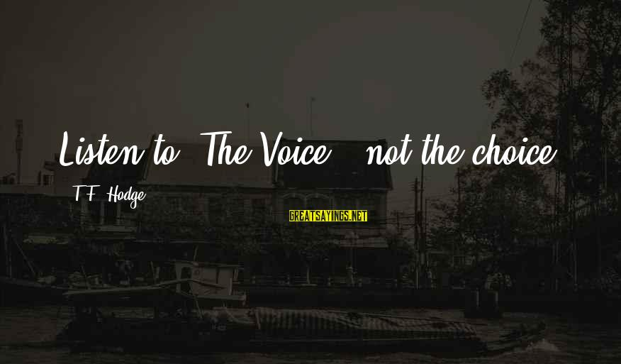 Searching Quotes And Sayings By T.F. Hodge: Listen to 'The Voice', not the choice