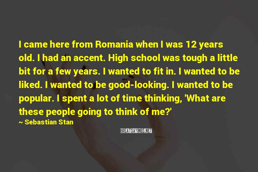 Sebastian Stan Sayings: I came here from Romania when I was 12 years old. I had an accent.