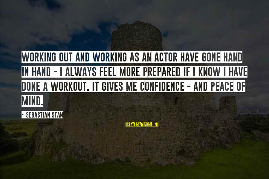 Sebastian Stan Sayings By Sebastian Stan: Working out and working as an actor have gone hand in hand - I always