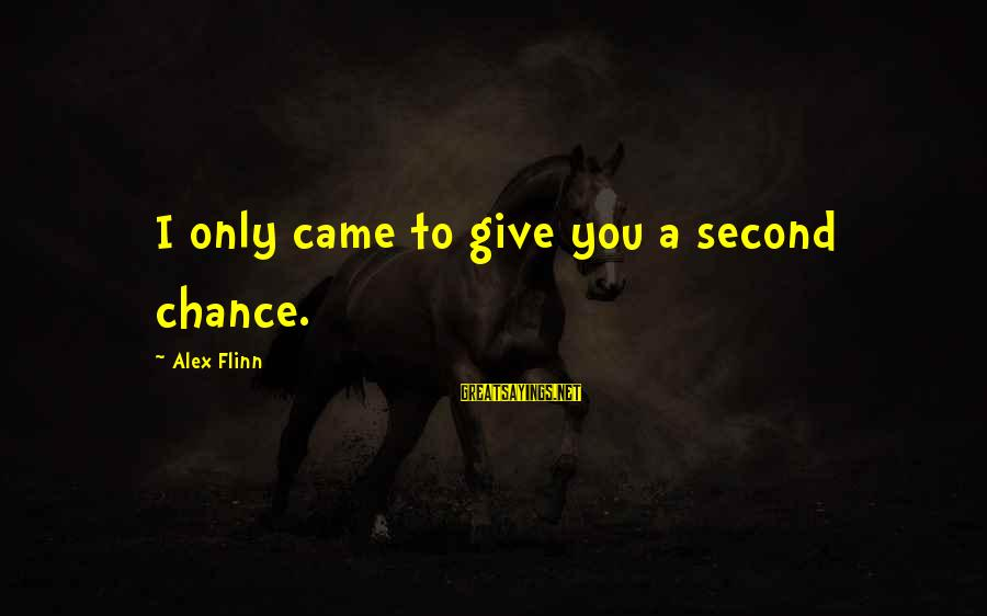 Second Chances With Your Ex Sayings By Alex Flinn: I only came to give you a second chance.