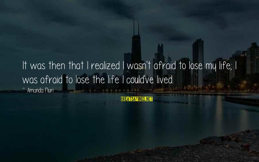 Second Chances With Your Ex Sayings By Amanda Nuri: It was then that I realized I wasn't afraid to lose my life; I was
