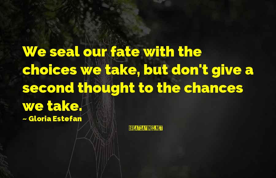 Second Chances With Your Ex Sayings By Gloria Estefan: We seal our fate with the choices we take, but don't give a second thought