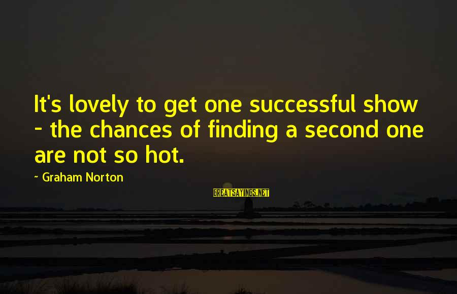 Second Chances With Your Ex Sayings By Graham Norton: It's lovely to get one successful show - the chances of finding a second one