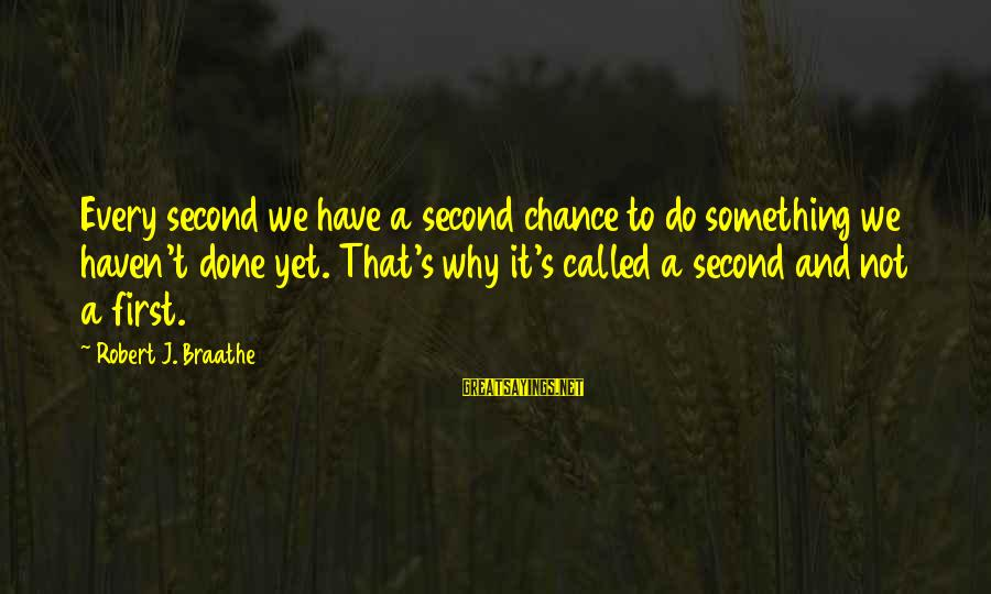 Second Chances With Your Ex Sayings By Robert J. Braathe: Every second we have a second chance to do something we haven't done yet. That's