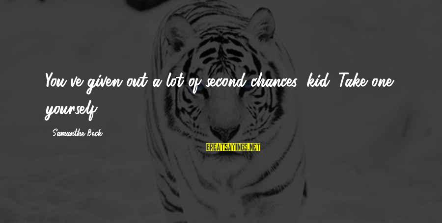 Second Chances With Your Ex Sayings By Samanthe Beck: You've given out a lot of second chances, kid. Take one yourself.