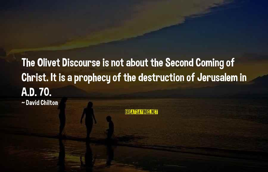 Second Discourse Sayings By David Chilton: The Olivet Discourse is not about the Second Coming of Christ. It is a prophecy