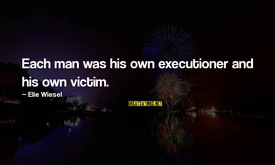 Second Great Awakening Sayings By Elie Wiesel: Each man was his own executioner and his own victim.