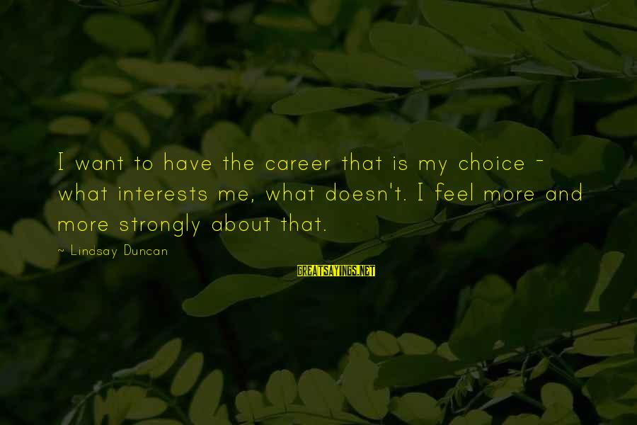 Second Great Awakening Sayings By Lindsay Duncan: I want to have the career that is my choice - what interests me, what