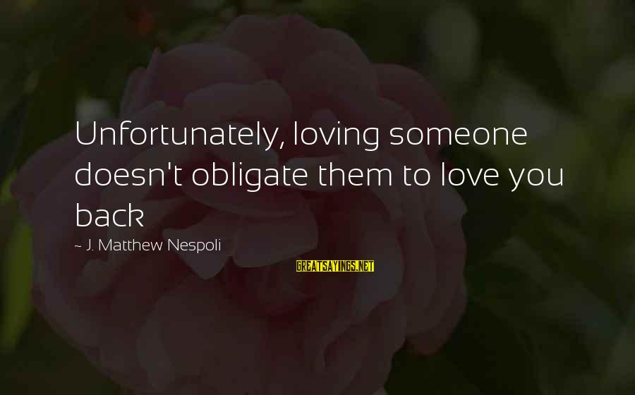 Second Guessing Tumblr Sayings By J. Matthew Nespoli: Unfortunately, loving someone doesn't obligate them to love you back