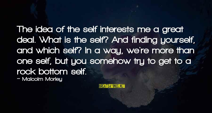 Second Guessing Tumblr Sayings By Malcolm Morley: The idea of the self interests me a great deal. What is the self? And