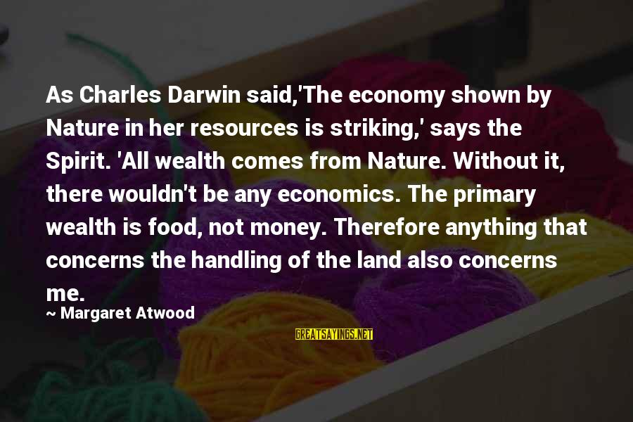 Second Guessing Tumblr Sayings By Margaret Atwood: As Charles Darwin said,'The economy shown by Nature in her resources is striking,' says the