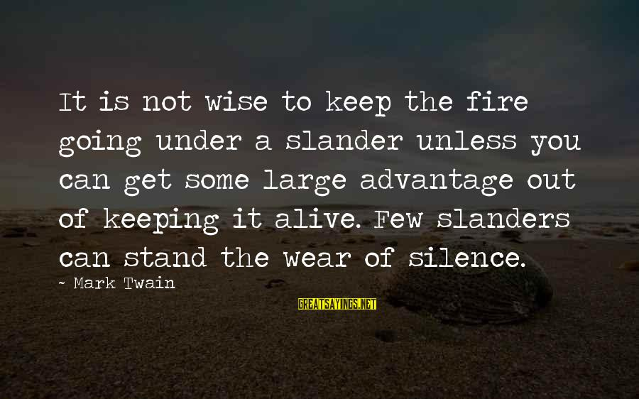 Second Guessing Tumblr Sayings By Mark Twain: It is not wise to keep the fire going under a slander unless you can
