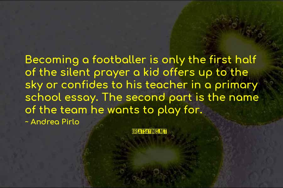 Second Half Team Sayings By Andrea Pirlo: Becoming a footballer is only the first half of the silent prayer a kid offers