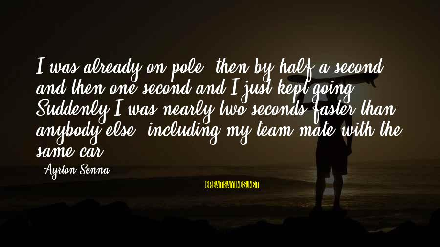 Second Half Team Sayings By Ayrton Senna: I was already on pole, then by half a second and then one second and