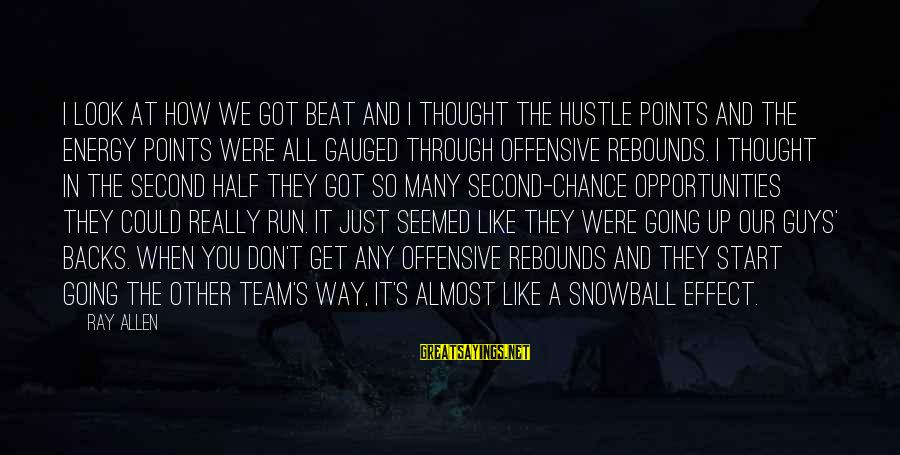 Second Half Team Sayings By Ray Allen: I look at how we got beat and I thought the hustle points and the