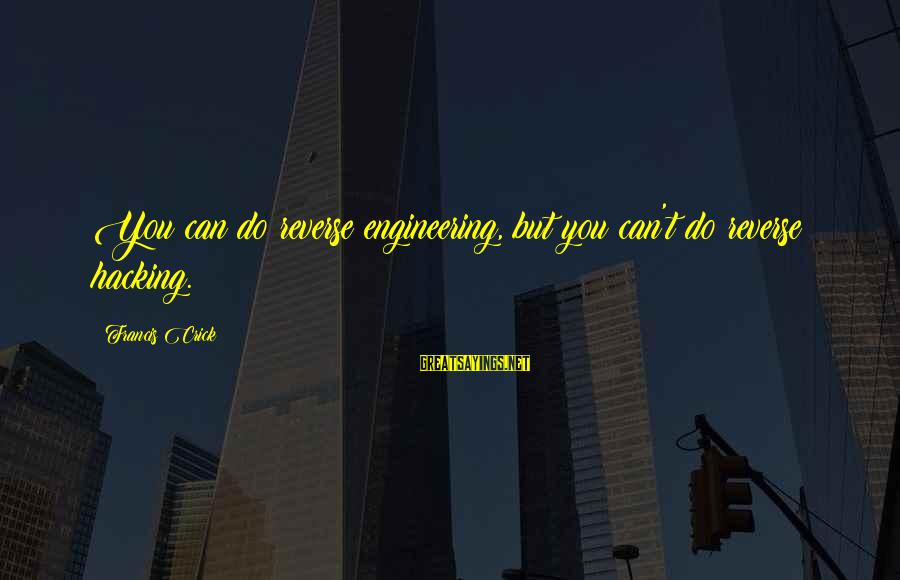 Secret Life Of Pets Sayings By Francis Crick: You can do reverse engineering, but you can't do reverse hacking.
