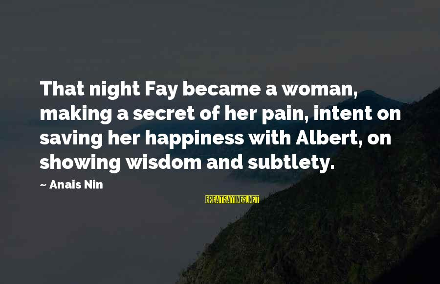 Secret Of Happiness Sayings By Anais Nin: That night Fay became a woman, making a secret of her pain, intent on saving