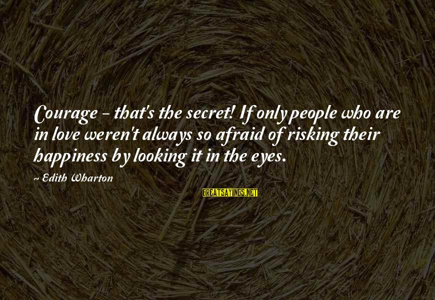 Secret Of Happiness Sayings By Edith Wharton: Courage - that's the secret! If only people who are in love weren't always so