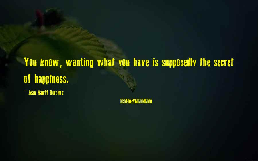 Secret Of Happiness Sayings By Jean Hanff Korelitz: You know, wanting what you have is supposedly the secret of happiness.