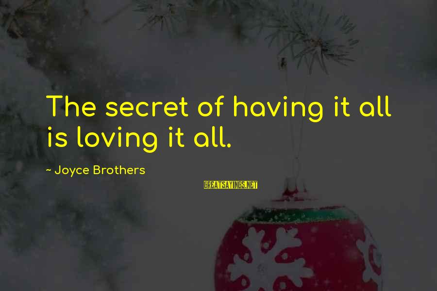 Secret Of Happiness Sayings By Joyce Brothers: The secret of having it all is loving it all.