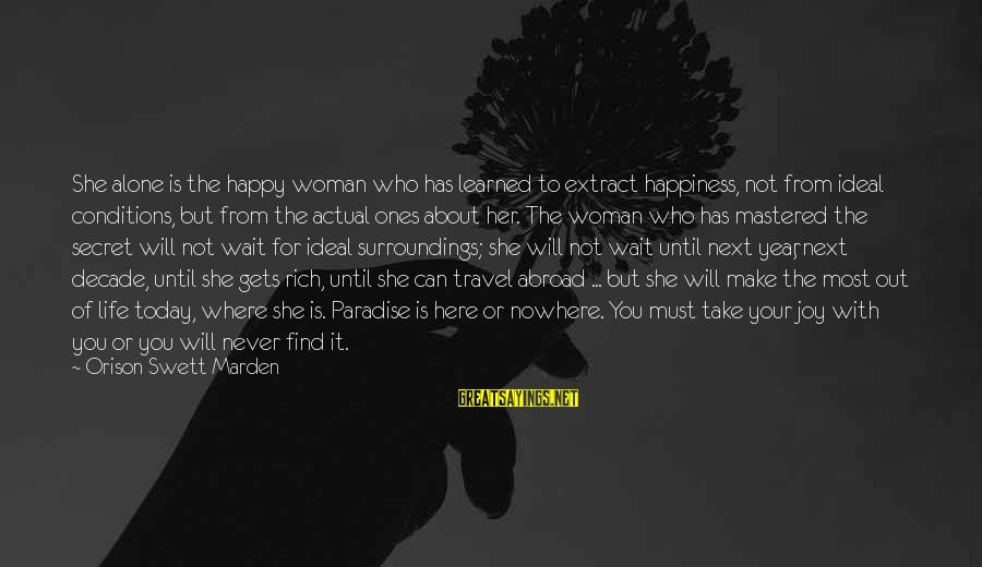 Secret Of Happiness Sayings By Orison Swett Marden: She alone is the happy woman who has learned to extract happiness, not from ideal