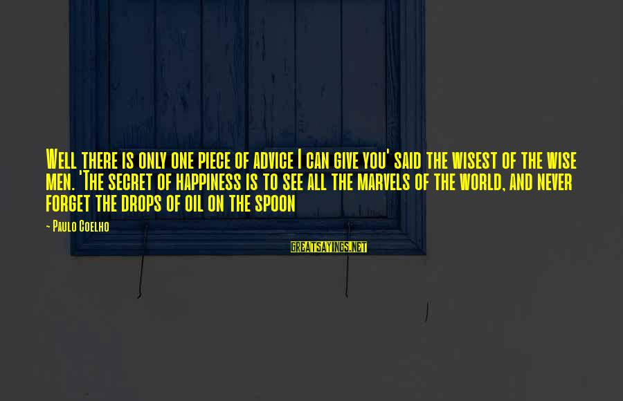 Secret Of Happiness Sayings By Paulo Coelho: Well there is only one piece of advice I can give you' said the wisest