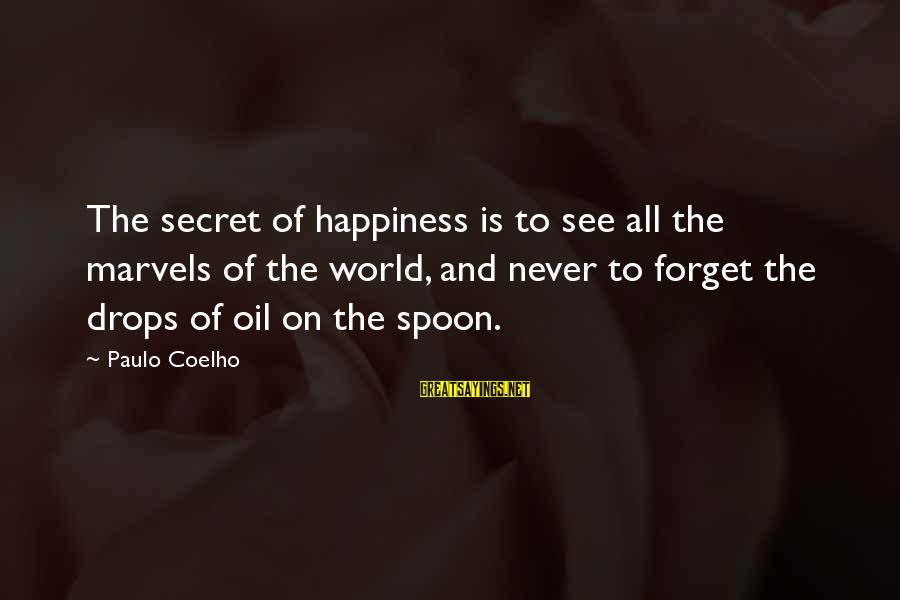 Secret Of Happiness Sayings By Paulo Coelho: The secret of happiness is to see all the marvels of the world, and never