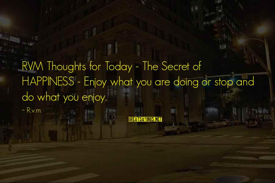 Secret Of Happiness Sayings By R.v.m.: RVM Thoughts for Today - The Secret of HAPPINESS - Enjoy what you are doing
