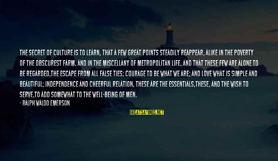 Secret Of Happiness Sayings By Ralph Waldo Emerson: The secret of culture is to learn, that a few great points steadily reappear, alike