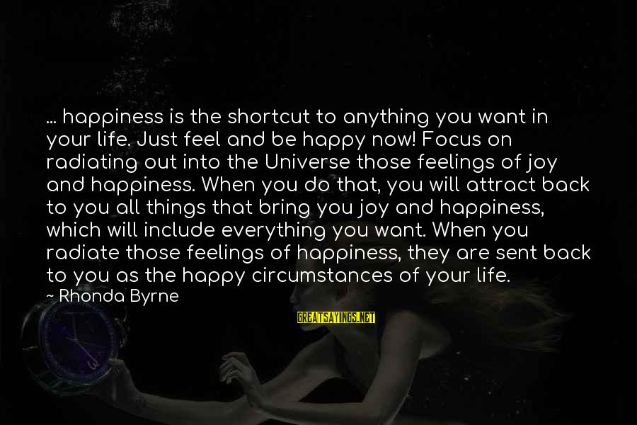 Secret Of Happiness Sayings By Rhonda Byrne: ... happiness is the shortcut to anything you want in your life. Just feel and