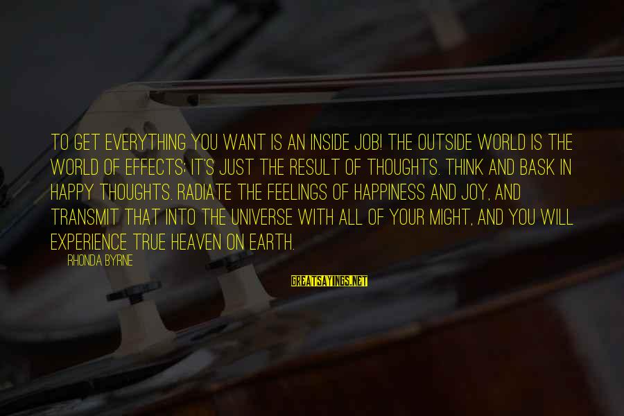 Secret Of Happiness Sayings By Rhonda Byrne: To get everything you want is an inside job! The outside world is the world