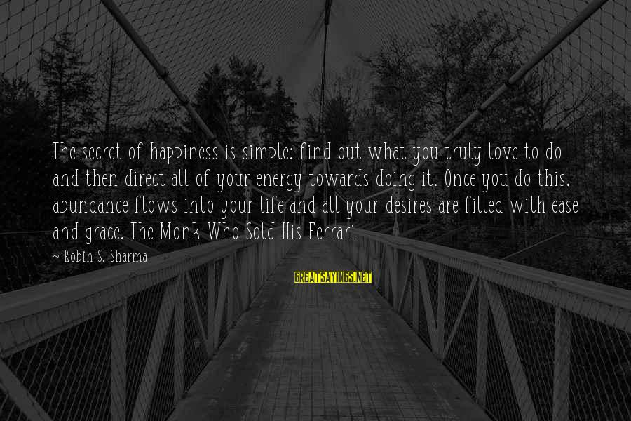 Secret Of Happiness Sayings By Robin S. Sharma: The secret of happiness is simple: find out what you truly love to do and