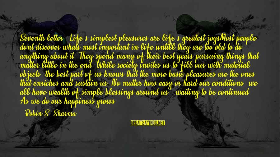 Secret Of Happiness Sayings By Robin S. Sharma: Seventh letter : Life's simplest pleasures are life's greatest joysMost people dont discover whats most