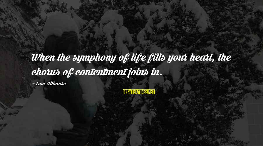 Secret Of Happiness Sayings By Tom Althouse: When the symphony of life fills your heart, the chorus of contentment joins in.