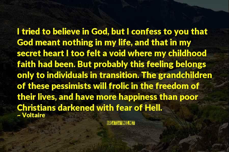 Secret Of Happiness Sayings By Voltaire: I tried to believe in God, but I confess to you that God meant nothing