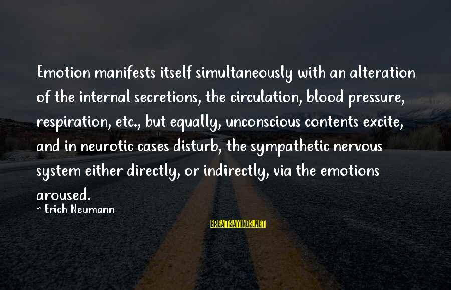 Secretions Sayings By Erich Neumann: Emotion manifests itself simultaneously with an alteration of the internal secretions, the circulation, blood pressure,