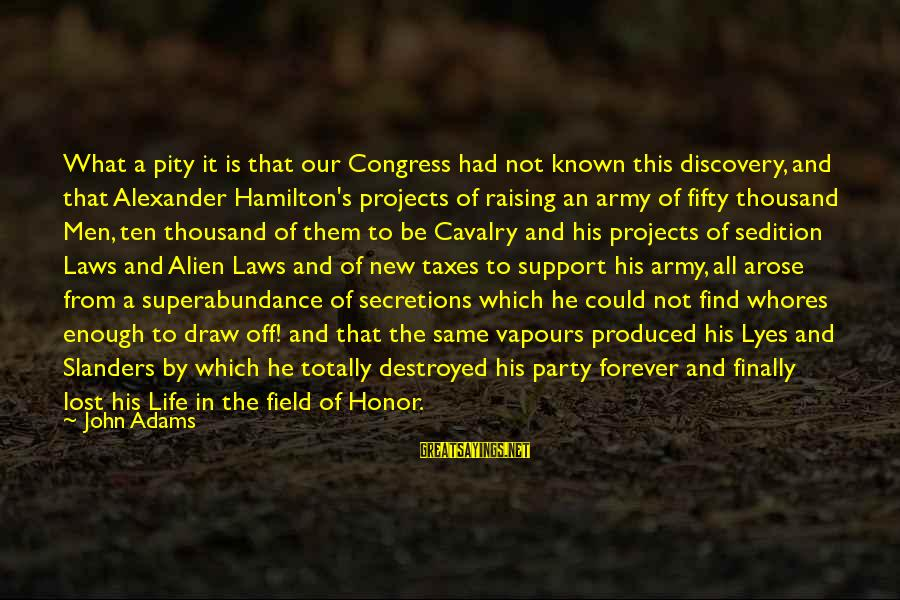 Secretions Sayings By John Adams: What a pity it is that our Congress had not known this discovery, and that