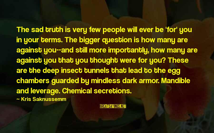 Secretions Sayings By Kris Saknussemm: The sad truth is very few people will ever be 'for' you in your terms.