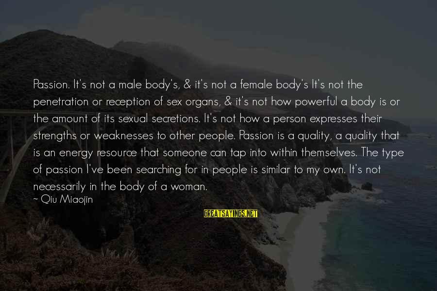 Secretions Sayings By Qiu Miaojin: Passion. It's not a male body's, & it's not a female body's It's not the